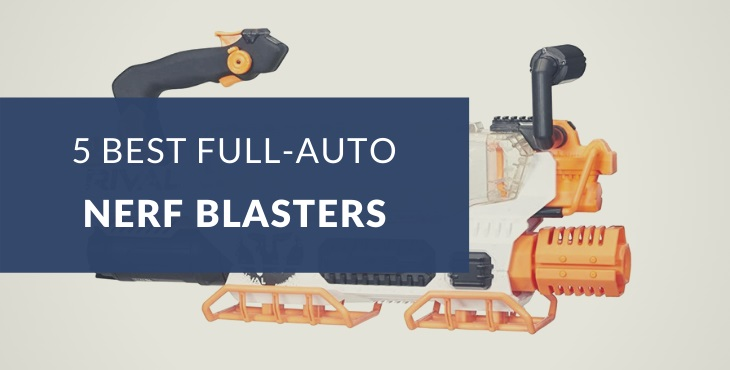 Best fully automatic Nerf guns