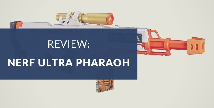 Nerf Ultra Pharaoh review