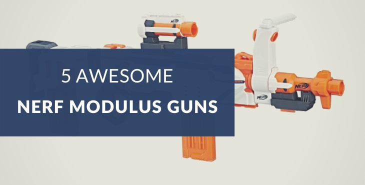 Best Nerf N-Strike Modulus guns
