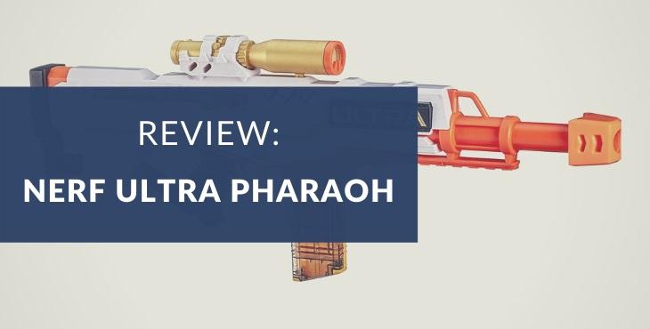 Nerf Ultra Pharaoh review